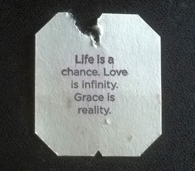 Teabag tag, Life is a chance. Love is infinity. Grace is reality.